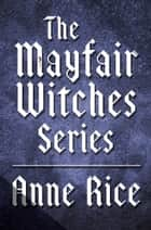 The Mayfair Witches Series 3-Book Bundle - Witching Hour, Lasher, Taltos ebook by Anne Rice