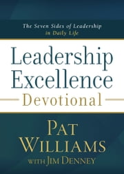 Leadership Excellence Devotional - The Seven Sides of Leadership in Daily Life ebook by Pat Williams,Jim Denney