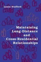 Maintaining Long-Distance and Cross-Residential Relationships ebook by Laura Stafford
