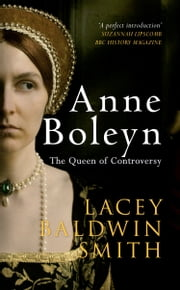 Anne Boleyn - The Queen of Controversy ebook by Lacey Baldwin-Smith