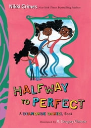 Halfway to Perfect - A Dyamonde Daniel Book ebook by Nikki Grimes,R. Gregory Gregory Christie