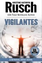 Vigilantes: A Retrieval Artist Novel - Book Six of the Anniversary Day Saga ebook by