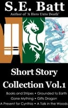 Short Story Collection Vol. 1 ebook by S.E. Batt