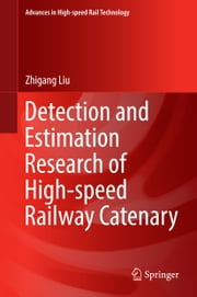 Detection and Estimation Research of High-speed Railway Catenary ebook by Zhigang Liu