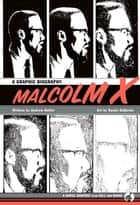 Malcolm X - A Graphic Biography ebook by Andrew Helfer, Randy DuBurke