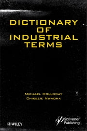 Dictionary of Industrial Terms ebook by Michael D. Holloway,Chikezie Nwaoha