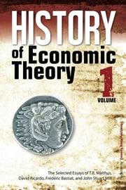 History of Economic Theory - The Selected Essays of T.R. Malthus, David Ricardo, Frederic Bastiat, and John Stuart Mill ebook by T.R. Malthus,David Ricardo,Frederic Bastiat