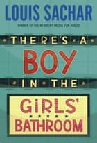 There's a Boy in the Girls' Bathroom ebook by Louis Sachar