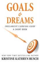 Goals and Dreams: A Freelancer's Survival Guide Short Book ebook by Kristine Kathryn Rusch