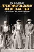 Reparations for Slavery and the Slave Trade - A Transnational and Comparative History ebook by Ana Lucia Araujo