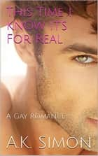 This Time I Know It's For Real ebook by A.K. Simon