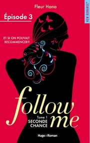 Follow me - tome 1 Seconde chance Episode 3 eBook by Fleur Hana