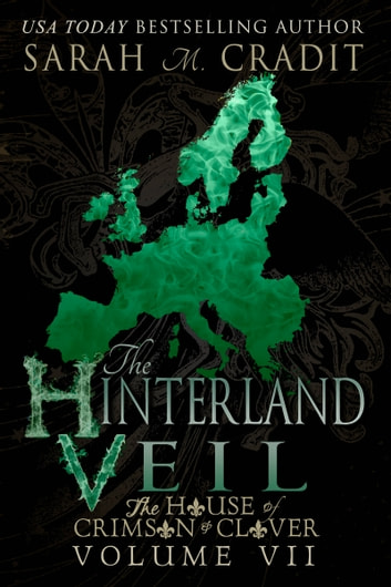 The Hinterland Veil - The House of Crimson & Clover Volume VII ebook by Sarah M. Cradit