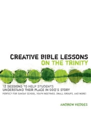 Creative Bible Lessons on the Trinity ebook by Andrew A. Hedges