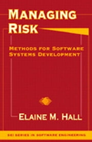 Managing Risk: Methods for Software Systems Development ebook by Hall, Elaine M., Ph.D.