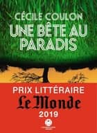 Une bête au paradis ebook by Cecile Coulon