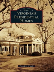 Virginia's Presidential Homes ebook by Patrick L. O'Neill