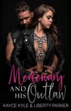 Mercenary And His Outlaw - Twisted Iron MC, #1 eBook by Liberty Parker, Kayce Kyle