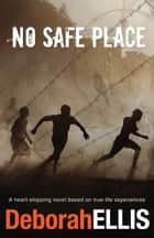 No Safe Place ebook by Deborah Ellis