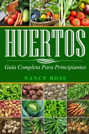 Huertos: Guía completa para principiantes ebook by Nancy Ross
