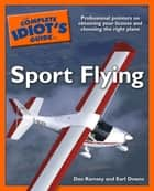 The Complete Idiot's Guide to Sport Flying ebook by Dan Ramsey,Earl Downs