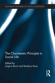 The Charismatic Principle in Social Life ebook by Luigino Bruni,Barbara Sena