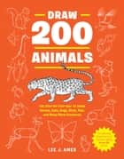 Draw 200 Animals - The Step-by-Step Way to Draw Horses, Cats, Dogs, Birds, Fish, and Many More Creatures ebook by Lee J. Ames