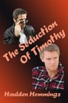 The Seduction of Timothy ebook by Houlden Hemmings