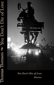 You Don't Die of Love: Stories ebook by Thomas Thonson
