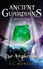 Ancient Guardians: The Awakening (Ancient Guardian Series, Book 3) (Volume 3) ebook by S.L. Morgan