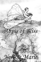 Poetry Book - Abyss of Bliss (Love Poems About Life, Poems About Love, Inspirational Poems, Friendship Poems, Romantic Poems, I love You Poems, Poetry Collection, Inspirational Quotes, Poetry Books) - Abyss of Bliss (Love Poems About Life, Poems About Love, Inspirational Poems, Friendship Poems, Romantic Poems, I love You Poems, Poetry Collection, Inspirational Quotes, Poetry Books) ebook by Nerissa Marie