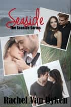 The Seaside Series (New Adult Rocker Romance Boxed Set) ebook by Rachel Van Dyken