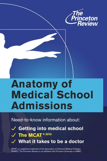 Anatomy of Medical School Admissions - Need-to-Know Information about Getting into Med School, the MCAT, and What it Takes to Be a Doctor ebook by The Princeton Review