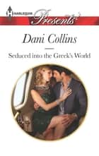 Seduced into the Greek's World ebook by Dani Collins