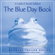The Blue Day Book: A Little E-Book Edition A Lesson in Cheering Yourself Up - A Little E-Book Edition A Lesson in Cheering Yourself Up ebook by Bradley Trevor Greive