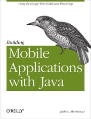 Building Mobile Applications with Java - Using the Google Web Toolkit and PhoneGap ebook by Joshua Marinacci