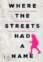 Where the Streets Had a Name - the play ebook by Eva Di Cesare, Randa Abdel-Fattah