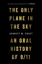 The Only Plane in the Sky - An Oral History of 9/11 ebook by Garrett M. Graff