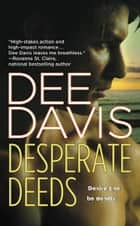 Desperate Deeds ebook by Dee Davis