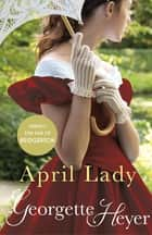 April Lady - Gossip, scandal and an unforgettable Regency romance ebook by Georgette Heyer