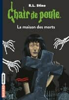 Chair de poule , Tome 06 - La maison des morts ebook by