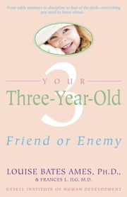 Your Three-Year-Old - Friend or Enemy ebook by Louise Bates Ames,Frances L. Ilg