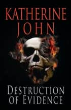 Destruction Of Evidence ebook by Katherine John