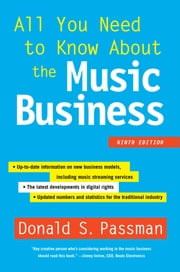 All You Need to Know About the Music Business - Ninth Edition ebook by Donald S. Passman