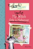 Rumblewick's Diary #4: My Unwilling Witch Gets a Makeover ebook by Hiawyn Oram,Sarah Warburton