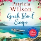Greek Island Escape - The perfect uplifting escapist read audiobook by Patricia Wilson