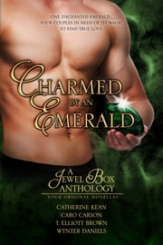Charmed by an Emerald - A Jewel Box Anthology ebook by Catherine Kean,Caro Carson,Wynter Daniels,T. Elliott Brown