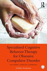 Specialized Cognitive Behavior Therapy for Obsessive Compulsive Disorder - An Expert Clinician Guidebook ebook by Debbie Sookman