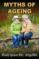 Myths of Ageing ebook by Wendy Spencer