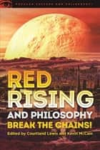Red Rising and Philosophy - Break the Chains! ebook by Courtland Lewis, Kevin McCain